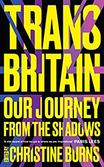 Trans Britain: Our Journey from the Shadows by [Burns, Christine]