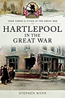 Hartlepool in the Great War (Your Towns & Cities in the Great War)