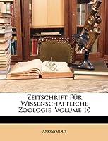 Zeitschrift Fur Wissenschaftliche Zoologie, Volume 10