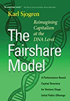 The Fairshare Model: A Performance-Based Capital Structure for Venture-Stage Initial Public Offerings—Reimagining Capitalism at the DNA Level