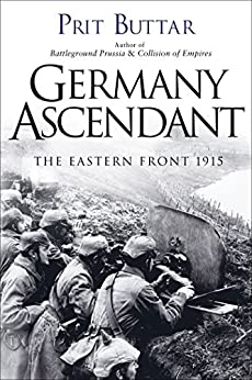 Germany Ascendant: The Eastern Front 1915 (General Military) by [Buttar, Prit]