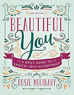 Beautiful You: A Daily Guide to Radical Self-Acceptance by [Molinary, Rosie]