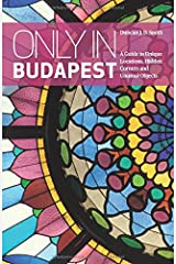 Only in Budapest: A Guide to Unique Locations, Hidden Corners and Unusual Objects (Only in Guides) ペーパーバック