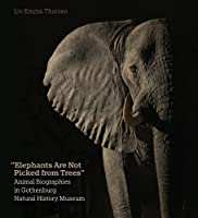 Elephants Are Not Picked from Trees: Animal Biographies in the Gothenburg Museum of Natural History