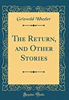The Return, and Other Stories (Classic Reprint)