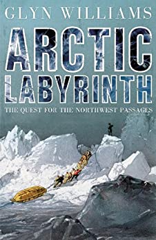 Arctic Labyrinth: The Quest for the Northwest Passage by [Williams, Glyn]