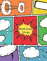 Blank Comic Strips: Create Your Own Comic Book Strip, Variety of 4 different Templates For Comic Book Creation