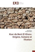 Ksar de Bent El Khass: Origine, histoire et filiation