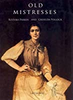 Old Mistresses: Women, Art and Ideology by Rozsika Parker Griselda Pollock(2013-07-30)