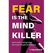 Fear is the Mind Killer: How to Build a Training Culture that Fosters Strength and Resilience