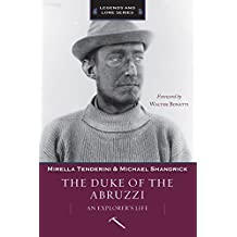 The Duke of the Abruzzi: An Explorer's Life (Legends and Lore)