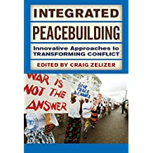 Integrated Peacebuilding: Innovative Approaches to Transforming Conflict