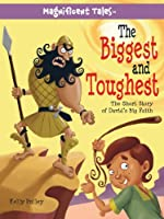 The Biggest and the Toughest: The Short Story of David's Big Faith, Based on 1 Samuel 17 (Magnificent Tales)