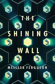 [Ferguson, Melissa ]のThe Shining Wall (English Edition)