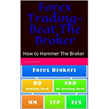 Forex Trading-Beat The Broker: How to Hammer The Broker