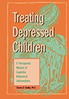 Treating Depressed Children: A Therapeutic Manual of Cognitive Behavioral Interventions (Best Practices for Therapy)