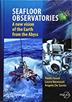 SEAFLOOR OBSERVATORIES: A New Vision of the Earth from the Abyss (Springer Praxis Books)