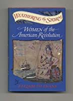 Weathering the storm;: Women of the American Revolution