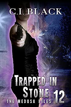 The Medusa Files, Case 12: Trapped In Stone by [Black, C.I.]