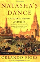 Natasha's Dance: A Cultural History of Russia by Orlando Figes(2003-10-17)