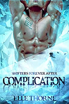 Complication: Shifters Forever Worlds (Shifters Forever After Book 1) by [Thorne, Elle]