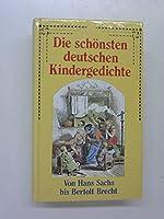 Die schoensten deutschen Kindergedichte. Von Hans Sachs bis Bertolt Brecht