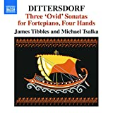 Dittersdorf: Three 'Ovid' Sonatas for Fortepiano, Four Hands