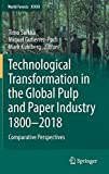 Technological Transformation in the Global Pulp and Paper Industry 1800–2018: Comparative Perspectives (World Forests)