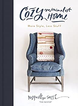 Cozy Minimalist Home: More Style, Less Stuff by [Smith, Myquillyn]