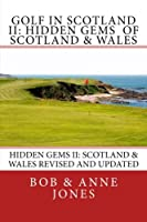 Golf in Scotland II: Hidden Gems of Scotland & Wales: Revised and Updated