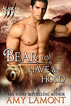 Bear to Have and Hold: Paranormal Shifter Romance (Kodiak Den Shifters Book 5) by [Lamont, Amy]