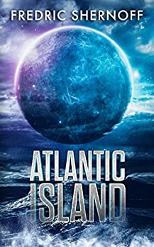 Atlantic Island (Atlantic Island Trilogy Book 1) by [Shernoff, Fredric]