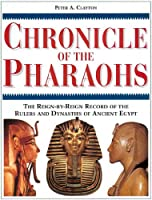 Chronicle of the Pharaohs: The Reign-By-Reign Record of the Rulers and Dynasties of Ancient Egypt With 350 Illustrations 130 in Color (Chronicles)