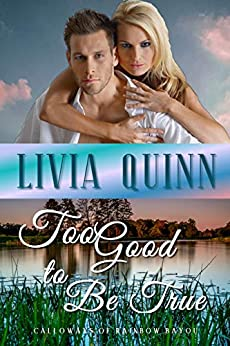 Too Good to Be True: A small town romantic suspense (Calloways of Rainbow Bayou Book 2) by [Quinn, Livia]