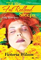 Til the Fat Redhead Sleeps: A Big Apple Story
