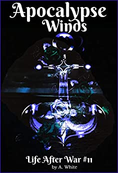 Apocalypse Winds Book Eleven (Life After War 11) by [White, Angela]