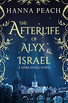 The Afterlife of Alyx & Israel: A Dark Angel Novel by [Peach, Hanna]