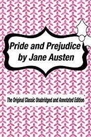 Pride and Prejudice by Jane Austen The Original Classic Unabridged and Annotated Edition: The Complete Novel o