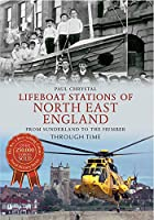 Lifeboat Stations of North East England Through Time: From Sunderland to the Humber