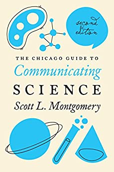 The Chicago Guide to Communicating Science: Second Edition (Chicago Guides to Writing, Editing, and Publishing) by [Montgomery, Scott L.]