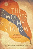 The Wolves at My Shadow: The Story of Ingelore Rothschild (Our Lives: Diary, Memoir, and Letters)