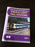 EMUS and Light Rail Systems 2007: The Complete Guide to All Electric Multiple Units Which Operate on National Rail & Eurotunnel and the Stock of the Major Uk Light Rail Systems (British Railways Pocket Books)