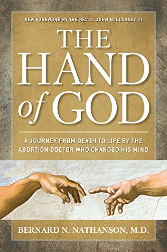 Download The Hand of God: A Journey from Death to Life by The Abortion Doctor Who Changed His Mind 1621570444
