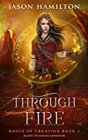Through Fire: An Epic YA Fantasy Adventure (Roots of Creation)