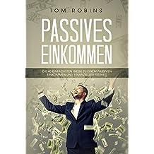 PASSIVES EINKOMMEN: Die 40 einfachsten Wegen zu einem passiven Einkommen und finanzieller Freiheit (German Edition)