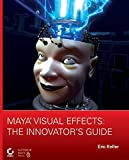 Maya Visual Effects: The Innovator's Guide -