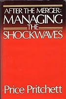 After the Merger: Managing the Shockwaves
