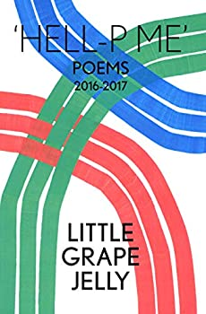 Hell-p Me: Poems 2016-2017, Little Grape Jelly