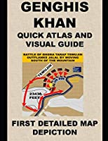 GENGHIS KHAN QUICK ATLAS AND VISUAL GUIDE: FIRST DETAILED MAP DEPICTION
