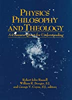 Physics, Philosophy, and Theology: A Common Quest for Understanding (From the Vatican Observatory Foundation)
